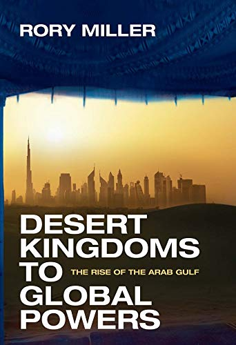 Desert Kingdoms to Global Powers: The Rise of the Arab Gulf from Yale University Press