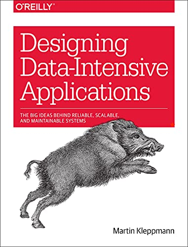 Designing Data-Intensive Applications: The Big Ideas Behind Reliable, Scalable, and Maintainable Systems from O'Reilly Media