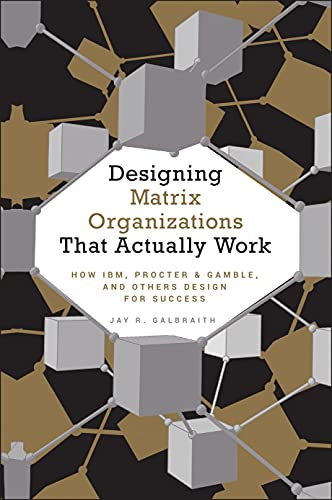 Designing Matrix Organizations that Actually Work: How IBM, Proctor & Gamble and Others Design for Success (Jossey-Bass Business & Management) from Jossey-Bass