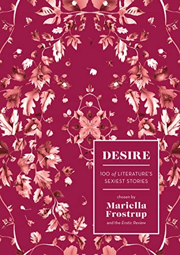 Desire: 100 of Literature's Sexiest Stories from Head of Zeus
