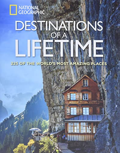 Destinations of a Lifetime: 225 of the World's Most Amazing Places (National Geographic) from National Geographic Society