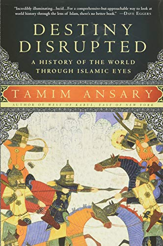Destiny Disrupted: A History of the World Through Islamic Eyes from PublicAffairs