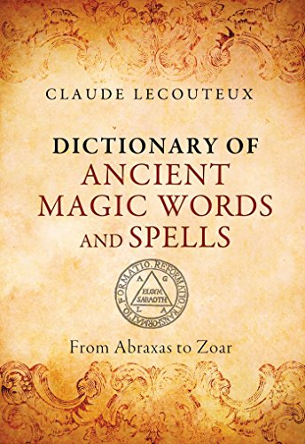 Dictionary of Ancient Magic Words and Spells: From Abraxas to Zoar from Inner Traditions Bear and Company