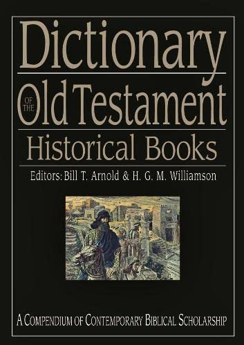 Dictionary of the Old Testament: Historical books: A Compendium of Contemporary Biblical Scholarship (Black Dictionaries) from IVP