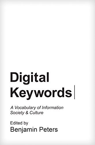 Digital Keywords: A Vocabulary of Information Society and Culture (Princeton Studies in Culture and Technology) from Princeton University Press