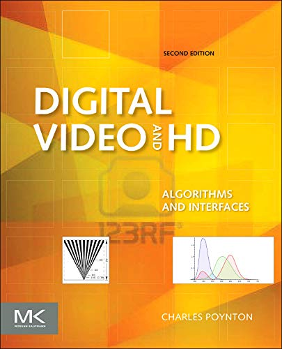 Digital Video and HD: Algorithms and Interfaces (The Morgan Kaufmann Series in Computer Graphics) from Morgan Kaufmann