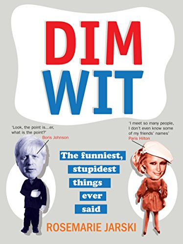 Dim Wit: The Funniest, Stupidest Things Ever Said from Ebury Press
