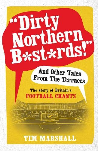 """Dirty Northern Bastards!"" And Other Tales from the Terraces: The Story of Britain's Football Chants from Elliott & Thompson Limited"