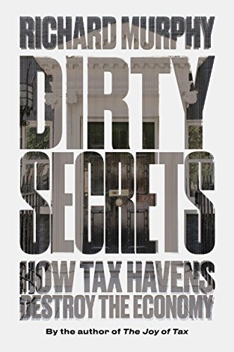 Dirty Secrets: How Tax Havens Destroy the Economy from Verso