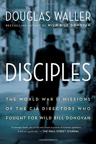 Disciples: The World War II Missions of the CIA Directors Who Fought for Wild Bill Donovan from Simon & Schuster