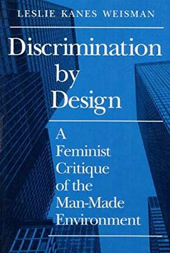 Discrimination by Design: A Feminist Critique of the Man-Made Environment from University of Illinois Press