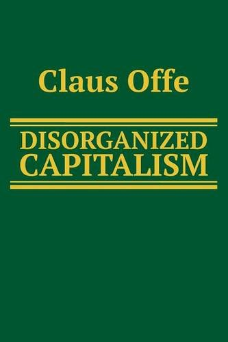 Disorganized Capitalism: Contemporary Transformations of Work and Politics (Social and Political Theory) from Polity Press