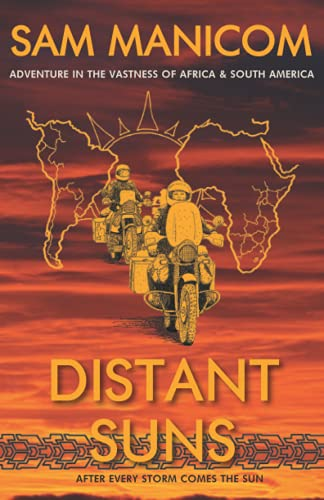 Distant Suns: Adventure in the Vastness of Africa and South America from Sam Manicom