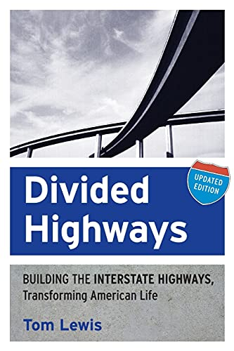 Divided Highways: Building the Interstate Highways, Transforming American Life from Cornell University Press
