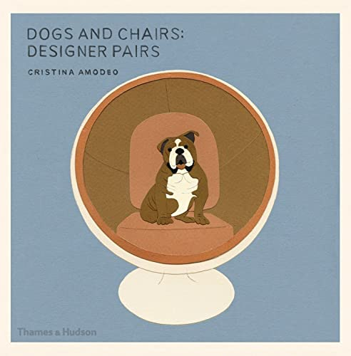 Dogs and Chairs: Designer Pairs from Thames & Hudson