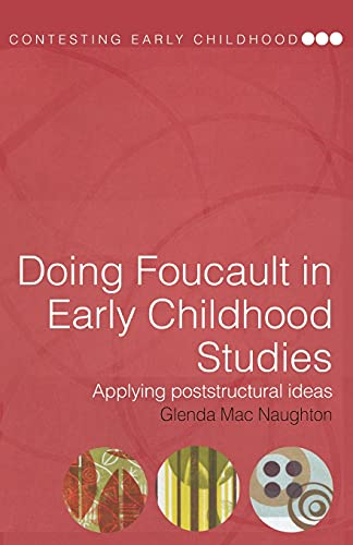 Doing Foucault in Early Childhood Studies: Applying Post-Structural Ideas (Contesting Early Childhood) from Routledge