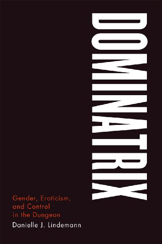 Dominatrix: Gender, Eroticism, And Control In The Dungeon from University of Chicago Press
