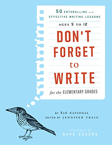 Don't Forget to Write: 50 Enthralling and Effective Writing Lessons (Ages 5 to 12) from Jossey-Bass