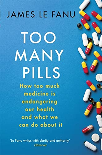 Too Many Pills: How Too Much Medicine is Endangering Our Health and What We Can Do About It from Little, Brown