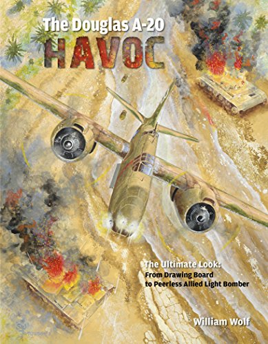 Douglas A-20 Havoc (Ultimate Look): From Drawing Board to Peerless Allied Light Bomber: 6 from Schiffer Publishing