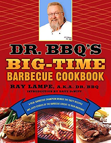 Dr. BBQ's Big-Time Barbecue Cookbook: A Real Barbecue Champion Brings the Tasty Recipes and Juicy Stories of the Barbecue Circuit to Your Backyard from St. Martins Press-3PL