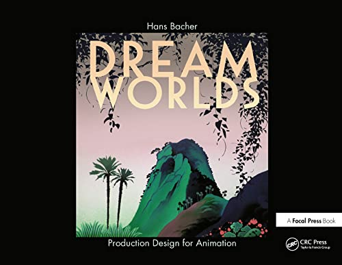 Dream Worlds: Production Design for Animation from Focal Press