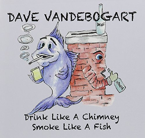 Drink Like a Chimney Smoke Like a Fish from CD Baby.Com/Indys