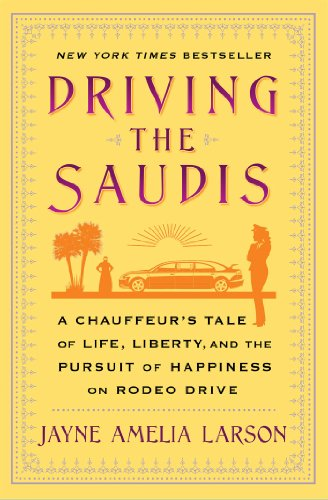Driving the Saudis: A Chauffeur S Tale of Life, Liberty and the Pursuit of Happiness on Rodeo Drive from Simon & Schuster