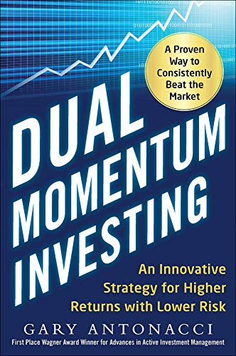 Dual Momentum Investing: An Innovative Strategy for Higher Returns with Lower Risk from McGraw-Hill Education
