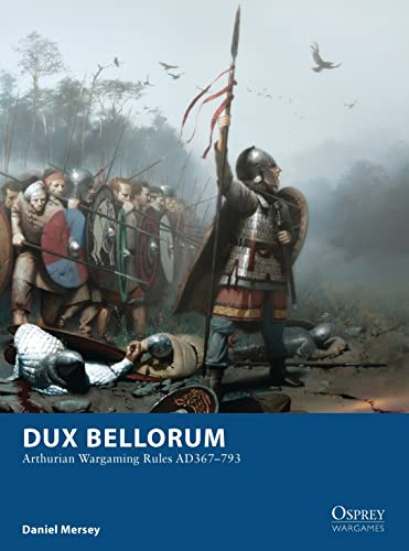 Dux Bellorum: Arthurian Wargaming Rules AD367–793 (Osprey Wargames) from Osprey Publishing