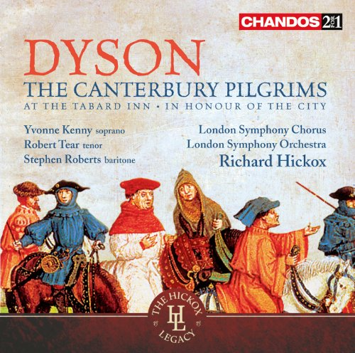 Dyson: Canterbury Pilgrims (At The Tabard Inn) (Chandos: CHAN 241-43) (Yvonne Kenny/ Robert Tear/  Stephen Roberts/ London Symphony Chorus/ London Symphony Orchestra/ Richard Hickox) from CHANDOS