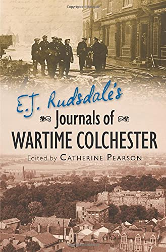 E. J. Rudsdale's Journals of Wartime Colchester from The History Press