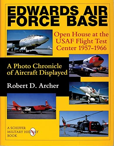 EDWARDS AIR FORCE BASE: Open House at the USAF Flight Centre 1957-1966 - A Photo Chronicle of Aircraft Displayed (Schiffer Military History) from SCHIFFER PUBLISHING LTD