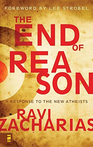End of Reason: A Response to the New Atheists from Zondervan