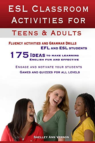 ESL Classroom Activities for Teens and Adults: ESL games, fluency activities and grammar drills for EFL and ESL students. from CreateSpace Independent Publishing Platform