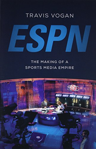 ESPN: The Making of a Sports Media Empire from University of Illinois Press