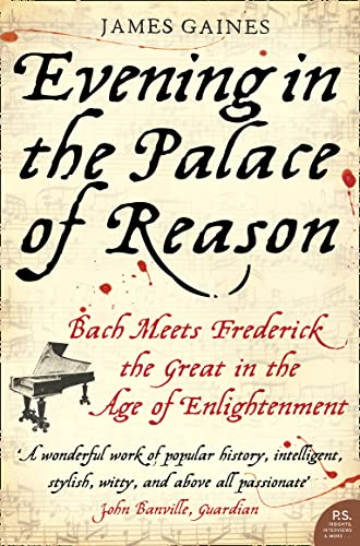 EVENING IN THE PALACE OF REASON: Bach Meets Frederick the Great in the Age of Enlightenment from Harper Perennial
