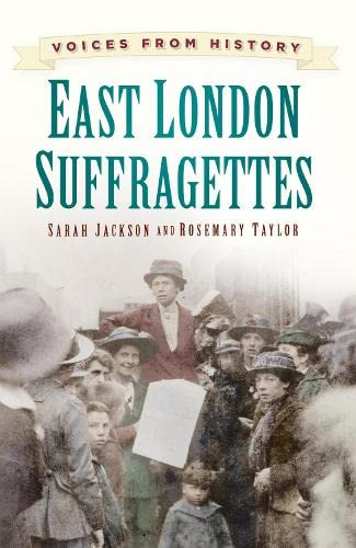 East London Suffragettes: Voices from History from The History Press