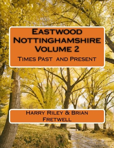 Eastwood Nottinghamshire Volume 2: Times Past  and Present from CreateSpace Independent Publishing Platform