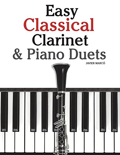 Easy Classical Clarinet & Piano Duets: Featuring music of Vivaldi, Mozart, Handel and other composers from Createspace