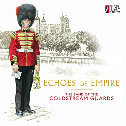 Echoes Of Empire [The Band of the Coldstream Guards, Captain Robert George Evans; Major James Causley Windram, LRAM] [BMMA: BMMACG1602]