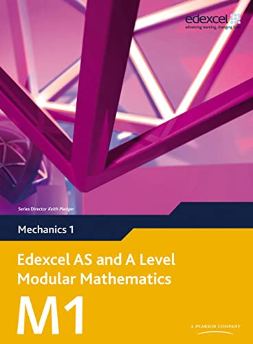 Edexcel AS and A Level Modular Mathematics - Mechanics 1 from Pearson Education Limited