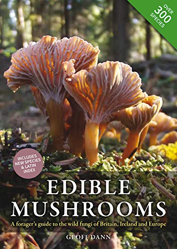 Edible Mushrooms: A Forager's Guide to the Wild Fungi of Britain and Europe from GREW4