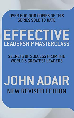 Effective Leadership Masterclass (New Revised Edition): Secrets of Success from the World's Greatest Leaders from Pan