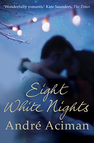 Eight White Nights: The unforgettable love story from the author of Call My By Your Name from Atlantic Books
