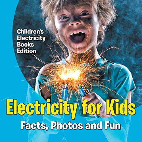 Electricity for Kids: Facts, Photos and Fun | Children's Electricity Books Edition from Baby Professor