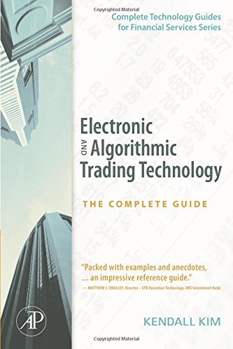 Electronic and Algorithmic Trading Technology: The Complete Guide (Complete Technology Guides for Financial Services) from Academic Press