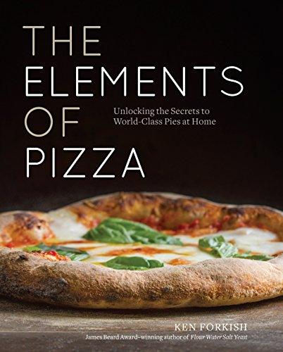 The Elements Of Pizza: Unlocking the Secrets to World-Class Pies at Home from Ten Speed Press