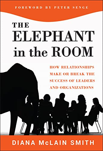 Elephant in the Room: How Relationships Make or Break the Success of Leaders and Organizations: 7 (The Jossey-Bass Business & Management Series) from Jossey-Bass