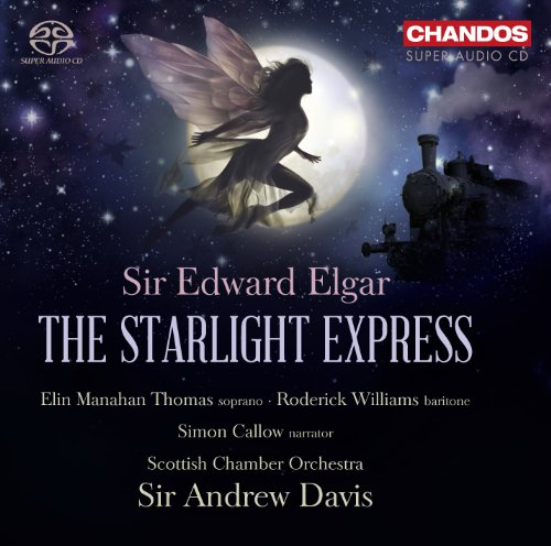 Elgar: The Starlight Express (The Starlight Express) (Elin Manahan Thomas; Roderick Williams; Simon Callow; Scottish Chamber Orchestra; Sir Andrew Davis) (Chandos: CHSA 5111(2)) from CHANDOS